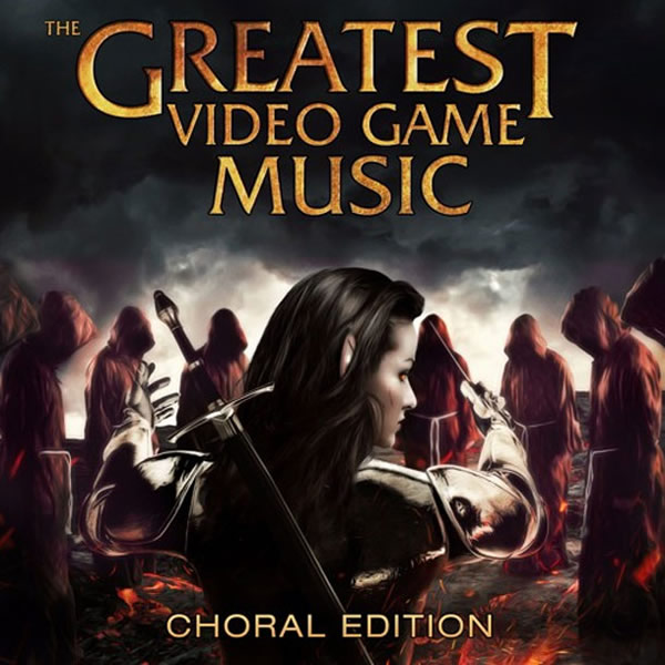 「The Greatest Video Game Music: Choral Edition」