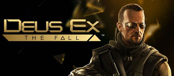 「Deus Ex: The Fall 」