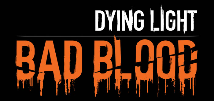「Dying light: Bad Blood」