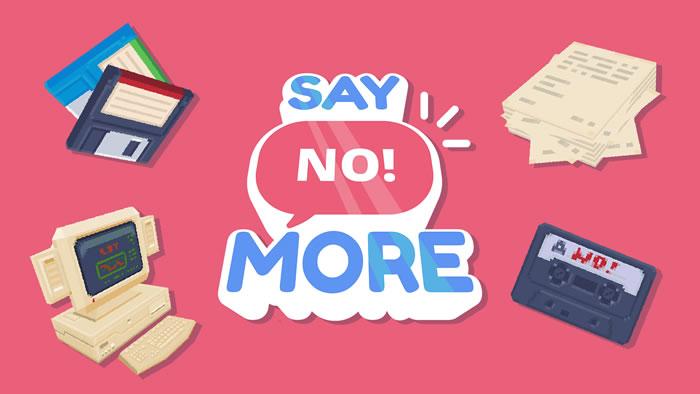「Say No! More」